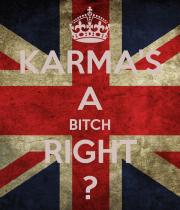 karma-s-a-bitch-right