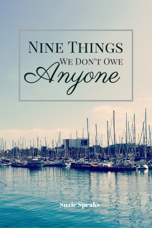 Nine things we don't owe anyone