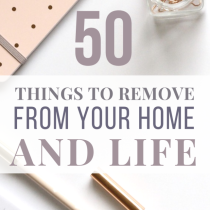 50 Things to Remove from your home and life