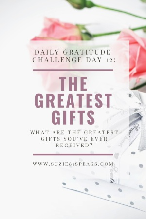 Daily Gratitude Challenge What are the greatest gifts you've ever received