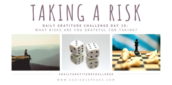 Daily Gratitude Challenge What risks are you grateful for taking