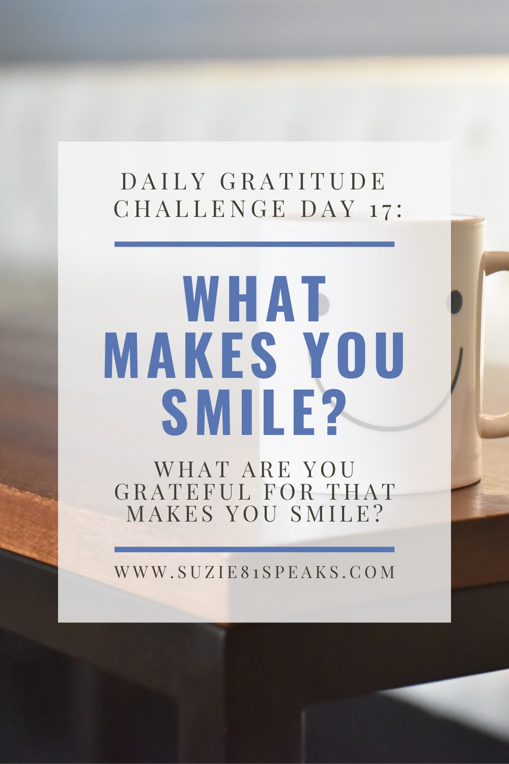 Daily Gratitude Challenge Day 17: Things That Make You Smile