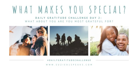 Daily Gratitude Challenge Day 2: What makes you special