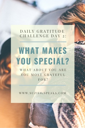 Dai;y Gratitude Challenge Day 2: What Makes You Special 1